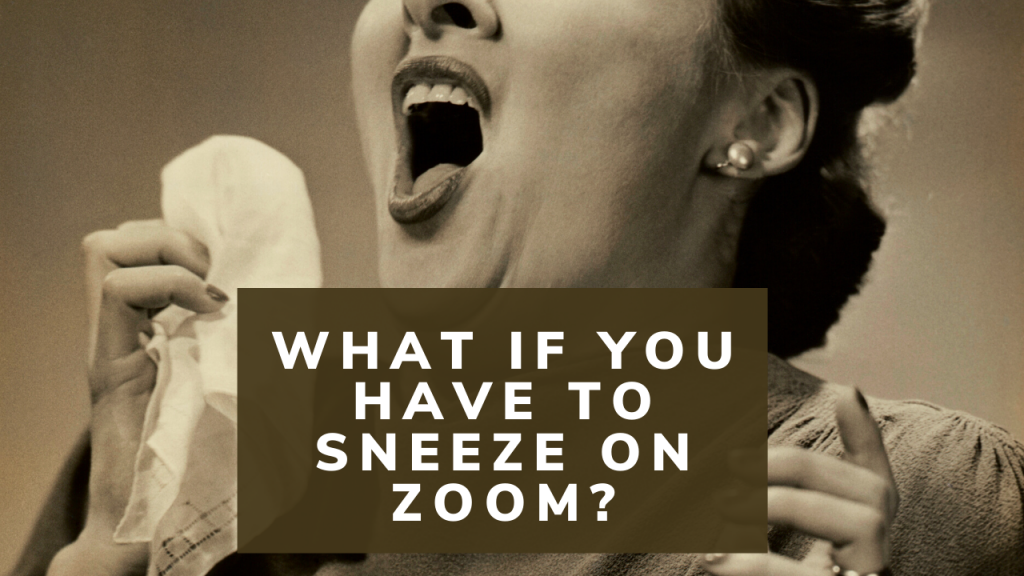 What if you have to sneeze on camera